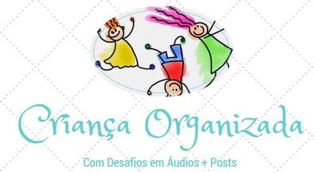 Criança Organizada Desafios em áudios + posts.